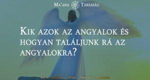 Kik azok az angyalok és hogyan találjunk rá az angyalokra?