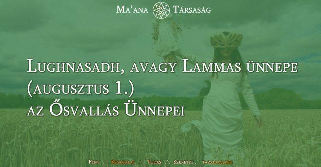 Lughnasadh, avagy Lammas ünnepe (augusztus 1.) - az Ősvallás Ünnepei