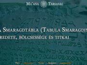 A Smaragdtábla (Tabula Smaragdina) eredete, bölcsessége és titkai