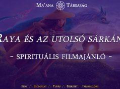 Raya és az utolsó sárkány - spirituális filmajánló